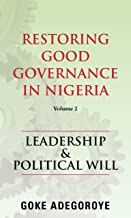 Restoring Good Governance in Nigeria Volume 2: Leadership and Political Will