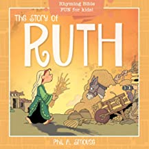 The Story of Ruth: Rhyming Bible Fun for Kids! (Oh, What God Will Go and Do!)