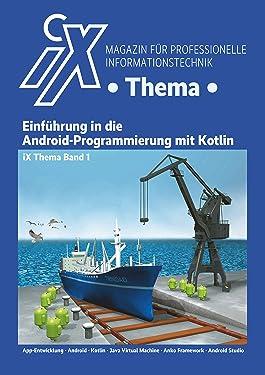 iX Thema: Einführung in die Android-Programmierung mit Kotlin: Native Android-Apps mit Kotlin statt Java professionell entwickeln (German Edition)