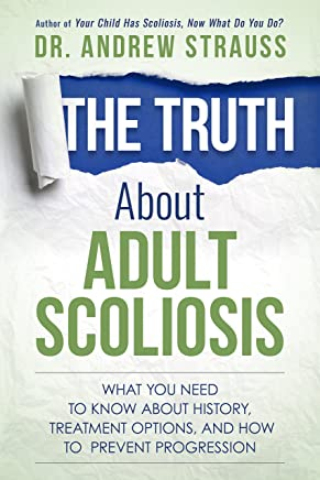 La verità sulla Scoliosi Adulti: ciò di Cui Hai Bisogno per Sapere sulla Storia, Le opzioni di Trattamento e Come prevenire la progressione