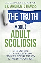 The Truth About Adult Scoliosis: What You Need to Know About History, Treatment Options, and How to Prevent Progression