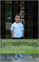 The Power of Dyslexia: What it's like to grow up with dyslexia and how to unlock the tremendous analytical and creative abilities that come with right-brain, image-oriented thinking