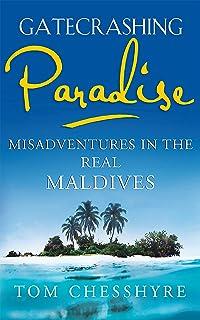 Gatecrashing Paradise: Misadventure in the Real Maldives (English Edition)