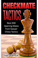 Checkmate Tactics: Best 500 Opening Mates from Sawyer Chess Tactics Kindle Edition