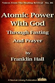 Atomic Power With God Through Fasting And Prayer (Voices from the Healing Revival Book 86)