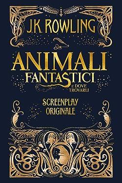 Animali fantastici e dove trovarli: Screenplay originale (Italian Edition)
