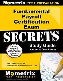 Fundamental Payroll Certification Exam Secrets Study Guide: FPC Test Review for the Fundamental Payroll Certification Exam