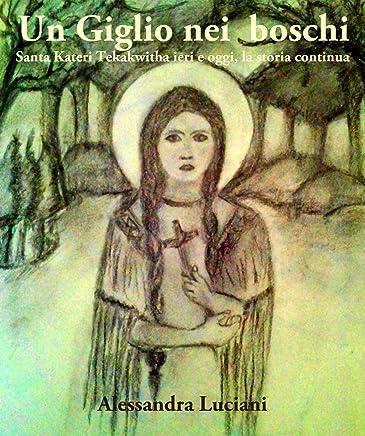 Un Giglio nei boschi: Santa Kateri Tekakwitha, ieri e oggi, la storia continua