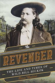 The Revenger: The Life and Times of Wild Bill Hickok