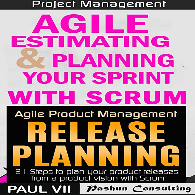 Agile Product Management Box Set: Agile Estimating & Planning Your Sprint with Scrum and Release Planning 21 Steps