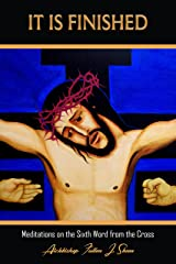 It Is Finished: Meditations on the Sixth Word from the Cross (The Seven Last Words Explained Book 6) Kindle Edition