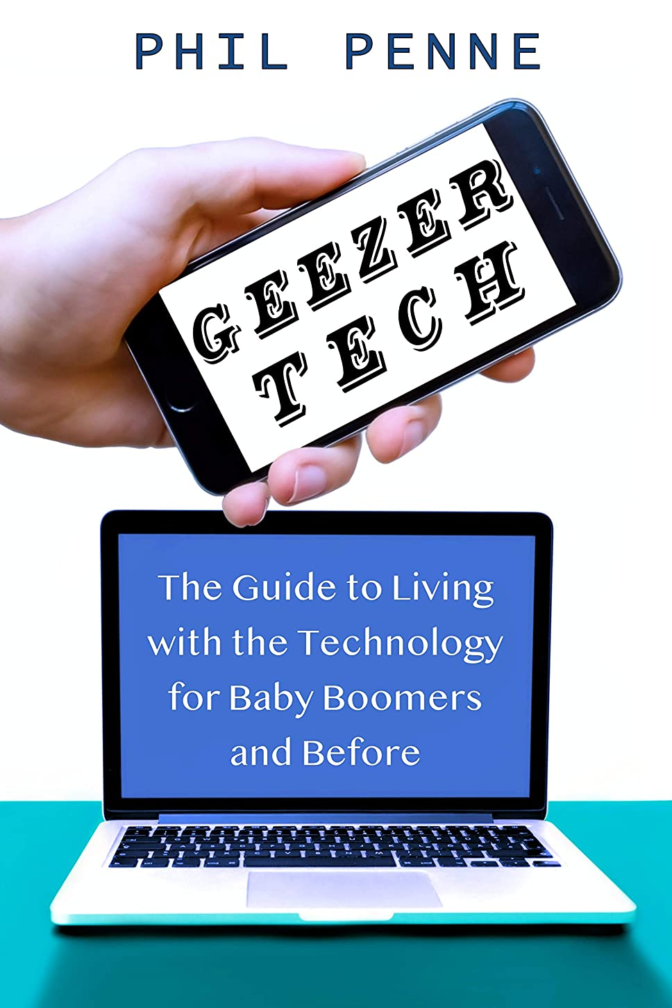 金額代わってシネウィGeezer Tech: The Guide to Living with Technology for Baby Boomers and Before (English Edition)