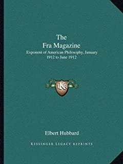 The Fra Magazine: Exponent of American Philosophy, January 1912 to June 1912