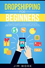Dropshipping for Beginners: The Ultimate Guide to Create a Dropshipping  E-Commerce Business to Make Money Online from Home with Complete Marketing Strategies