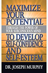 Maximize Your Potential Through the Power of Your Subconscious Mind to Develop Self Confidence and Self Esteem Kindle Edition