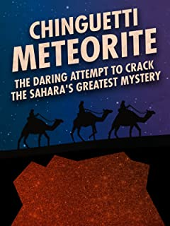 Chinguetti Meteorite: The Daring Attempt to Crack the Sahara's Greatest Mystery