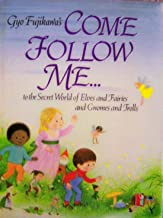 Gyo Fujikawa's Come Follow Me to the Secret World of Elves and Fairies and Gnomes and Trolls