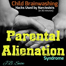 Parental Alienation Syndrome: Child Brainwashing Hacks Used by Narcissists, in 30 Minutes: Divorce Court, Book 15