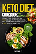 Keto Diet Cookbook for Beginners: The Complete Guide To Ketogenic Diet And 75 Plus Quick, Easy And Tasty Breakfast, Lunch,...
