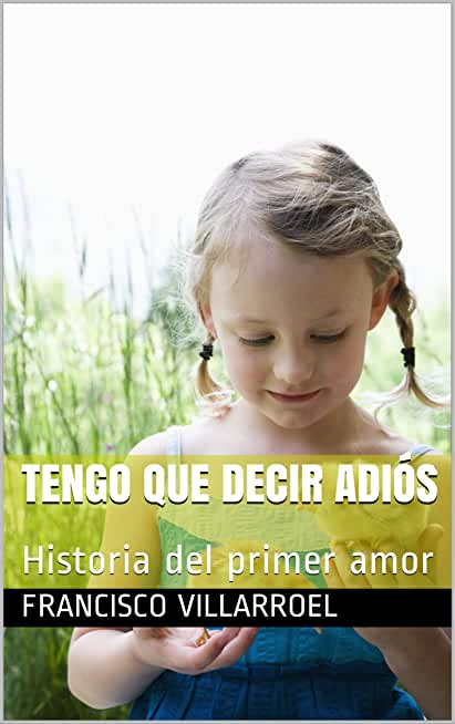 Tengo que decir adiós: Historia del primer amor (Spanish Edition)