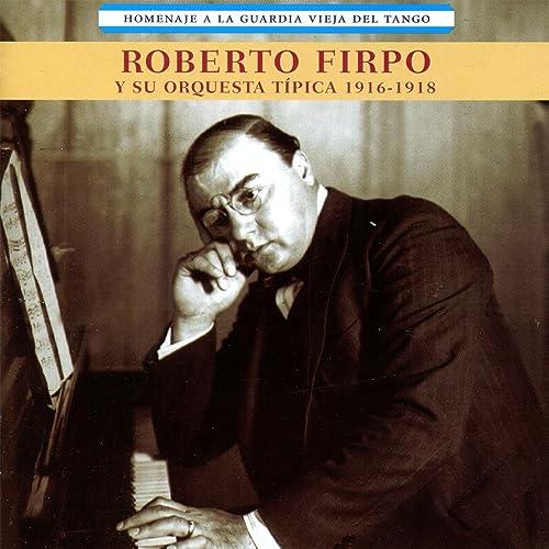 Homenaje a La Guardia Vieja Del Tango de Roberto Firpo y Su ...