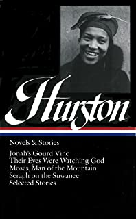Zora Neale Hurston : Novels and Stories : Jonah's Gourd Vine / Their Eyes Were Watching God / Moses, Man of the Mountain / Seraph on the Suwanee / Selected Stories (Library of America)