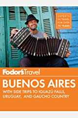 Fodor's Buenos Aires: with Side Trips to Iguaz� Falls, Gaucho Country & Uruguay (Full-color Travel Guide Book 4) Kindle Edition