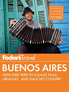 Fodor's Buenos Aires: with Side Trips to Iguaz� Falls, Gaucho Country & Uruguay (Full-color Travel Guide Book 4)