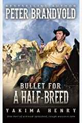 Bullet for a Half-Breed: A Western Fiction Classic (Yakima Henry Book 7) Kindle Edition