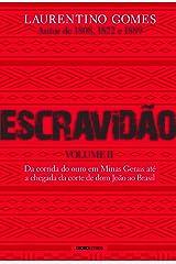 Escravidão – Volume II: Da corrida do ouro em Minas Gerais até a chegada da corte de dom João ao Brasil eBook Kindle
