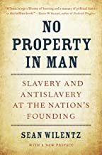No Property in Man: Slavery and Antislavery at the Nation's Founding, With a New Preface (The Nathan I. Huggins Lectures Book 18)