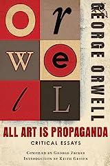 All Art Is Propaganda: Critical Essays Kindle Edition
