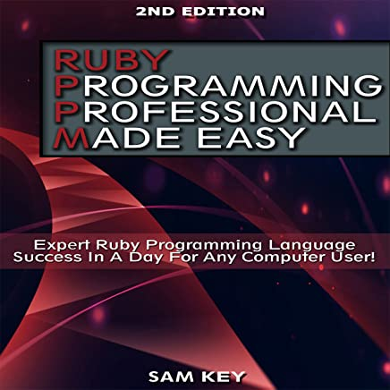 Ruby Programming Professional Made Easy, 2nd Edition: Expert Ruby Programming Language Success in a Day for Any Computer User