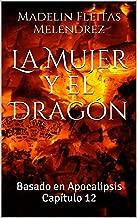 La Mujer y el Dragón: Basado en Apocalipsis Capítulo 12 (Spanish Edition)
