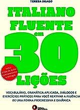 Italiano fluente em 30 lições: Vocabulário, Gramática Aplicada, Diálogos e Exercícios Práticos Para Você Reativar a Fluênc...