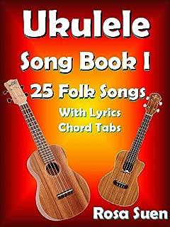 Ukulele Song Book One - 25 Folk & Traditional Songs With Lyrics and Ukulele Chord Tabs - For Adults and Children: Ukulele Fake Book (Ukulele Songs 1) (English Edition)