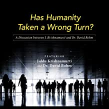Has Humanity Taken a Wrong Turn: A Discussion between J. Krishnamurti and Dr. David Bohm