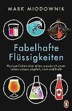 Fabelhafte Flüssigkeiten: Kuriose Fakten über alles, was durch unser Leben sickert, tröpfelt, rinnt und fließt (German Edi...