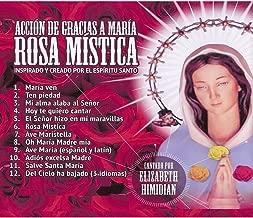 Rosa Mistica, Accion de Gracias a Maria, Inspirado y Creado por el Espiritu Santo