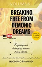 HOW TO BREAK FREE FROM EVIL DREAMS: Vol 6-8 Exposing and destroying demonic dream attacks. (BREAKING FREE FROM DEMONIC DREAMS Book 6)