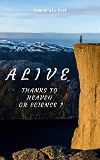 ALIVE: Thanks to Heaven or Science ? (English Edition)
