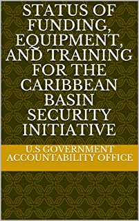 Status of Funding, Equipment, and Training for the Caribbean Basin Security Initiative
