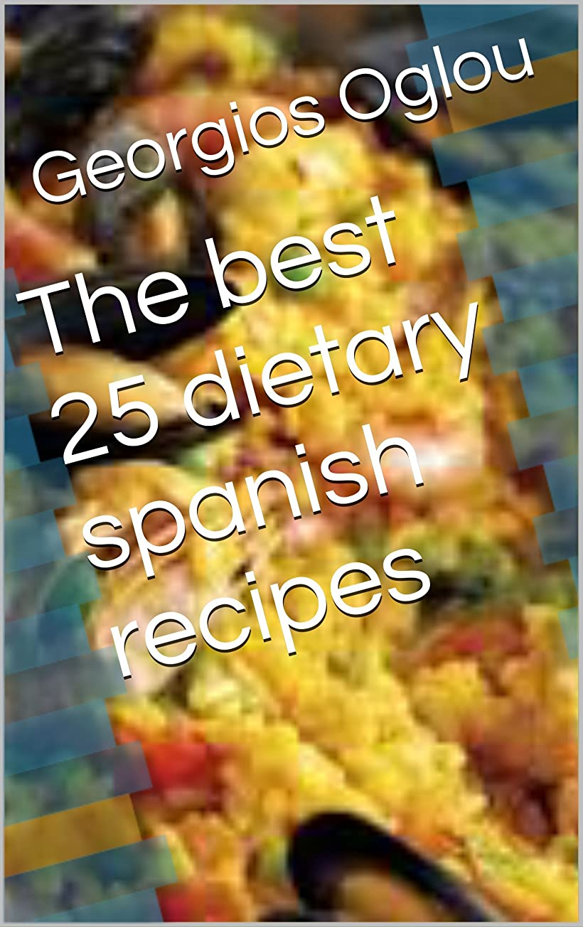The best 25 dietary spanish recipes (English Edition)
