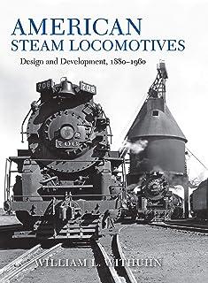 American Steam Locomotives: Design and Development, 1880–1960 (Railroads Past and Present)