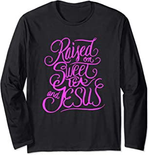 Raised on Sweet Tea and Jesus - Southern Christian Quote Long Sleeve T-Shirt