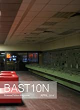 Bastion Science Fiction Magazine: Issue 1, April 2014