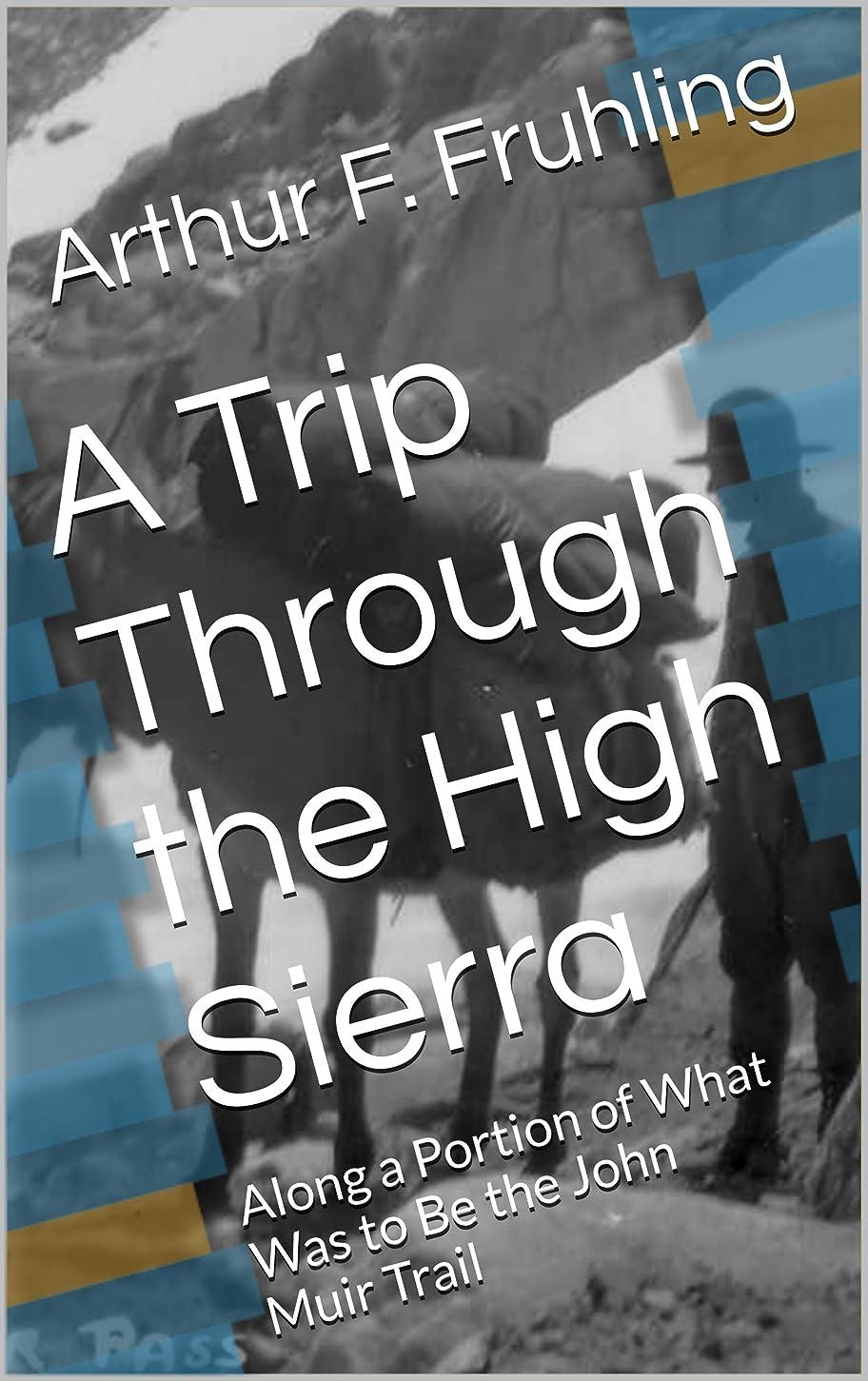 ペット最初はドアA Trip Through the High Sierra: Along a Portion of What Was to Be the John Muir Trail (English Edition)