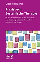 Praxisbuch Systemische Therapie: Vom Fallverständnis zum wirksamen psychotherapeutischen Handeln in klinischen Kontexten (Leben Lernen) (German Edition)