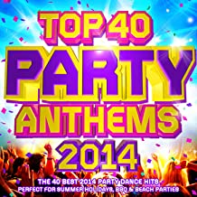 Top 40 Party Anthems 2014 - The 40 Best 2014 Party Dance Hits - Perfect for Summer Holidays, Bbq & Beach Parties