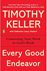 Every Good Endeavor: Connecting Your Work to God's Work Kindle Edition